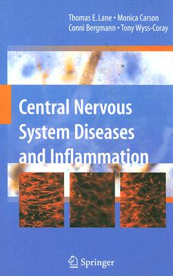 Central Nervous System Diseases and Inflammation By Lane, Thomas E. (EDT)/ Carson, Monica (EDT)/ Bergmann, Conni (EDT)/ Wyss-coray, Tony (EDT)